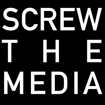 SCREW THE MEDIA by abstractee