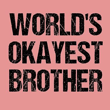 WORLDS OKAYEST BROTHER by skr0201