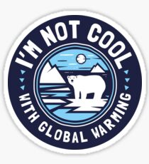 I'm Not Cool With Global Warming - Polar Bear Sticker