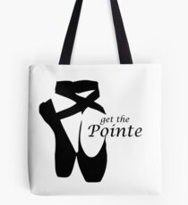 Ballet Get the Pointe Tote Bag