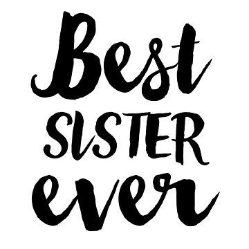 Best Sister Ever by CarbonClothing