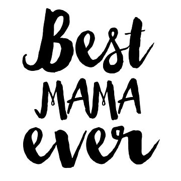 Best Mama Ever by CarbonClothing