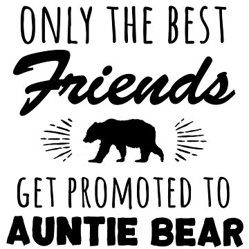 Only The Best Friends Get Promoted To Auntie Bear Pregnancy Announcement New Mom For Her Aunty by CarbonClothing