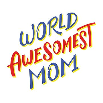Worlds Awesomest mom by jama777