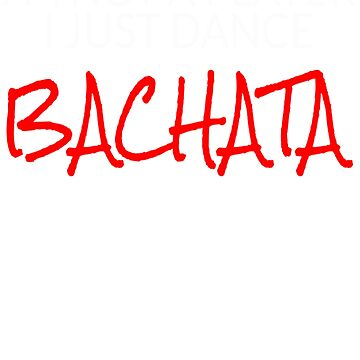 I'm Not a Player I Just Dance Bachata by PRINTS2HOT