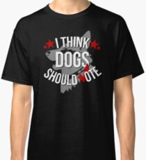 I Think Dogs Should Vote Classic T-Shirt