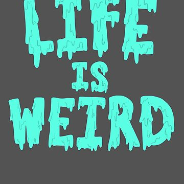 Life is Weird drip letters by michellestam