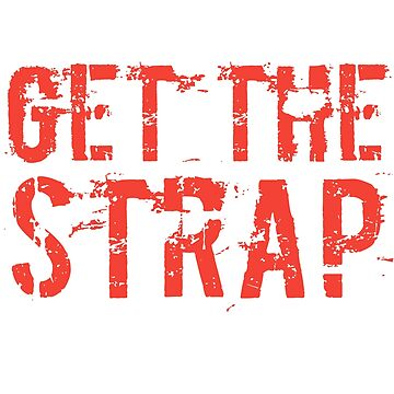 Get the Strap by Antione235