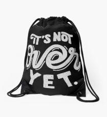It's Not Over Yet Drawstring Bag