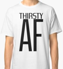 Thirsty AF Classic T-Shirt