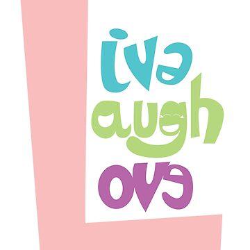 Live Laugh Love by ysruss