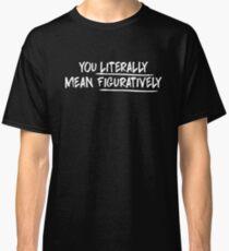 Camiseta clásica Funny Literally Mean Figuratively English Teacher camiseta