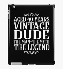 AGED 40 YEARS VINTAGE DUDE THE MAN -THE MYTH THE LEGEND 40th birthday shirts iPad Case/Skin
