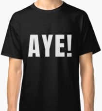 Say AYE -  Scotland's Bold Way to Say Yes A Bold Scottish Way (Design Day 219) Classic T-Shirt