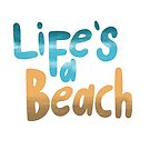 Life's a Beach by whittledesign