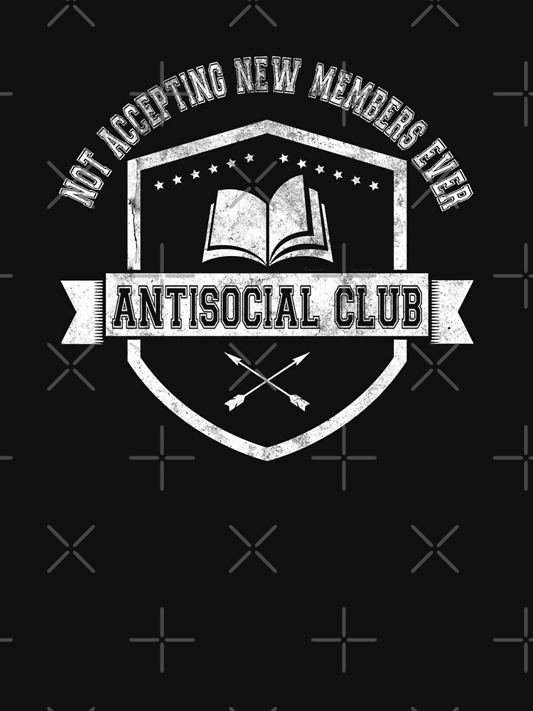 ANTISOCIAL CLUB NOT ACCEPTING NEW MEMBERS EVER by Sparty1855