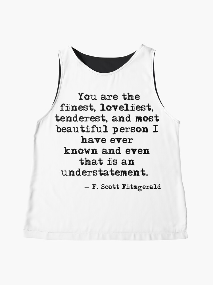 Alternate view of The finest, loveliest, tenderest and most beautiful person - F Scott Fitzgerald Sleeveless Top