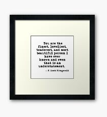 The finest, loveliest, tenderest and most beautiful person - F Scott Fitzgerald Framed Print