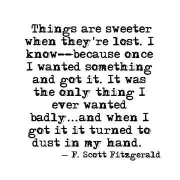 Things are sweeter when they're lost - F Scott Fitzgerald by peggieprints