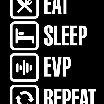 Eat sleep EVP repeat Electronic Voice Phenomenon tshirt gift by LaundryFactory