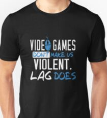 Video Games T-shirt: Don't Make Us Violent Lag Does Unisex T-Shirt