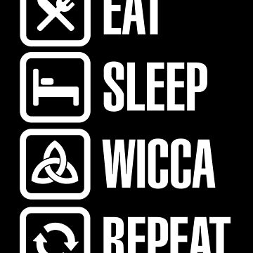 Eat sleep Wicca repeat - Pagan Witchcraft Witch   by LaundryFactory