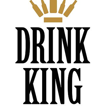 title: Drink King King of the bar / pub get drunk drinking T-shirt by LaundryFactory