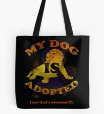 My dog is adopted Tote Bag