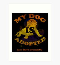 My dog is adopted Art Print
