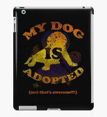 My dog is adopted iPad Case/Skin