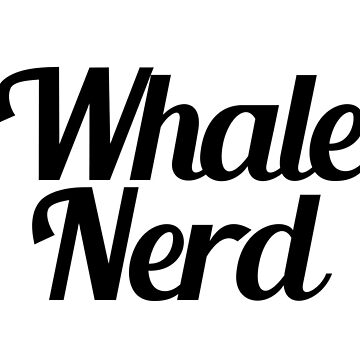Whale Nerd by One-Drop