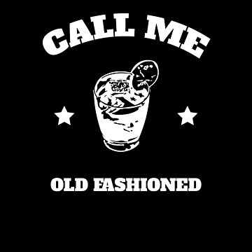 Call Me Old Fashioned Whiskey V3 by TeeTimeGuys