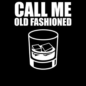 Call Me Old Fashioned Whiskey V5 by TeeTimeGuys