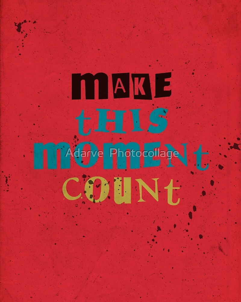 Quote - Make this moment count by Adarve  Photocollage