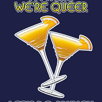 We're Here. We're Queer. Let's do Brunch! by technoqueer