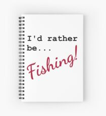I'd rather be fishing! Humorous Spiral Notebook