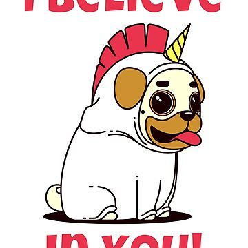 I Believe In You Unicorn Pug Dog by jutulen