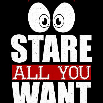 Stare All You Want Funny Staring Wheelchair Gift by pbng80