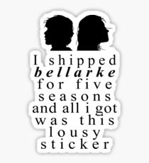 I Shipped Bellarke... And All I Got Was This Lousy Sticker Sticker