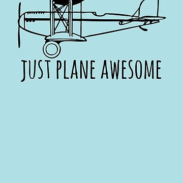 Just Plane Awesome  by apstephens