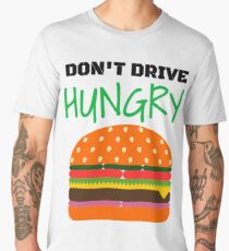 Don't Drive Hungry Bite a Burger Before You Hit the Road Men's Premium T-Shirt