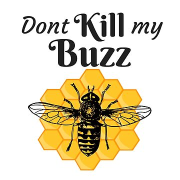 Funny Dont Kill My Buzz Honey Bee Design by SharkaSplat