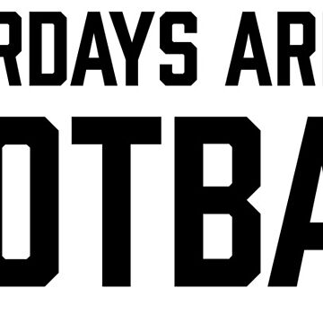 saturdays are for football by 3bagsfull