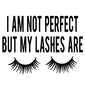Funny Makeup, I am not perfect but my lashes are, Mascara, Cosmetology, by LoveAndSerenity
