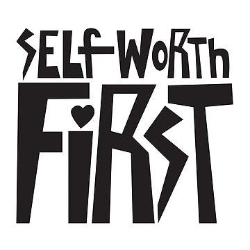 Self-Worth First by ysruss