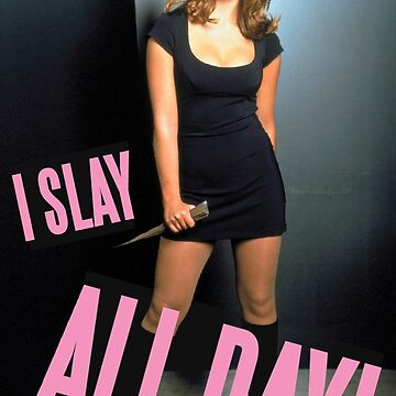 I slay all day buffy by 3xcessive