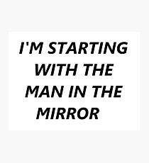 I'm Starting with the Man in The Mirror  Photographic Print