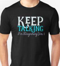 Keep Talking Diagnosing Psychology Therapist Nurse Unisex T-Shirt