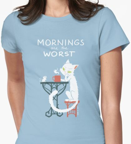 Mornings are the worst Womens Fitted T-Shirt