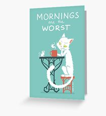 Mornings are the worst Greeting Card